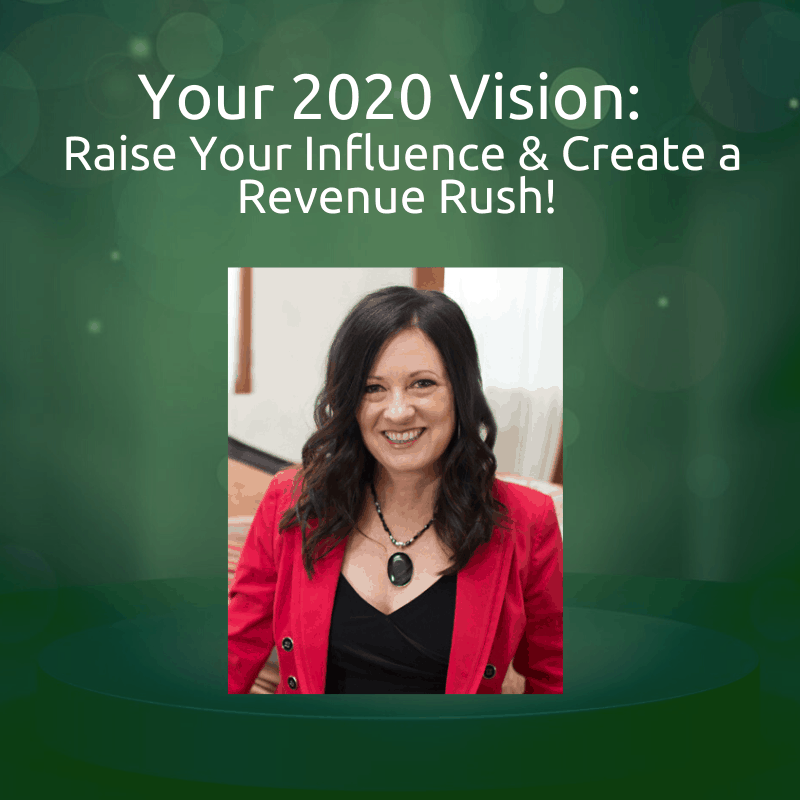 Your 2020 Vision: Bold Goals to Raise Your Influence and Create a Revenue Rush!